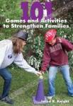 101 Games and Activities to Strengthen Families
